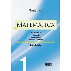 Matemática: para os Cursos de Economia, Administração e Ciências Contábeis - Vol.1
