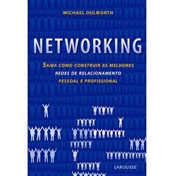 Networking - Saiba Como Construir as Melhores Redes de Relacionamento Pessoal e Profissional