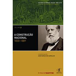 Construção Nacional: 1830-1889 - Coleção História Contemporânea do Brasil