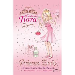 Princesa Emily e o Encantamento da Beleza - Col. Clube da Tiara