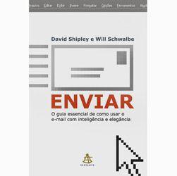 Enviar: o Guia Essencial de Como Usar o E-mail Com Inteligência e Elegância