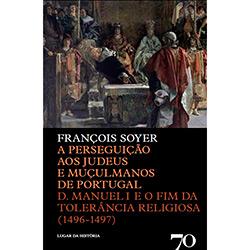 Perseguição aos Judeus e Muçulmanos de Portugal, a - D. Manuel 1 e o Fim da Tolerância Religiosa - 1496-1497