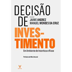 Decisão de Investir: em Ambiente de Incerteza e Risco