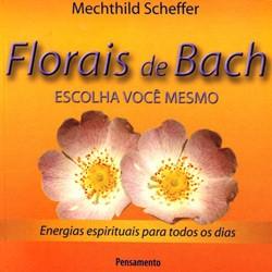 Florais de Bach: Escolha Você Mesmo