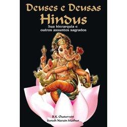 Deuses e Deusas Hindus - Sua Hierarquia e Outros Assuntos Sagrados