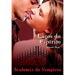 Academia de Vampiros - Laços do Espírito - Volume 5 - Richelle Mead