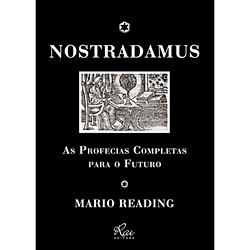 Nostradamus: as Profecias Completas para o Futuro