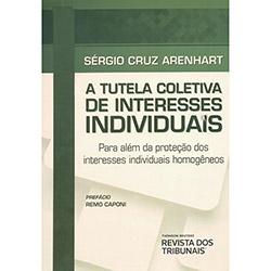 Tutela Coletiva de Interesses Individuais: para Além da Proteção dos Interesses Individuais Homogêneos (2013 - Edição 1)