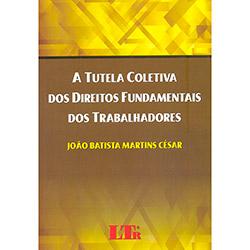 Tutela Coletiva dos Direitos Fundamentais dos Trabalhadores, a (2013)