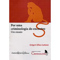 Por uma Criminologia do Encontro - um Ensaio - Col. Criminologias