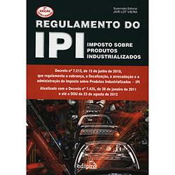 Regulamento do Ipi: Impostos Sobre Produtos Industrializados (2012 - Edição 2)