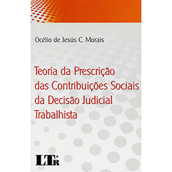 Teoria da Prescrição das Contribuições Sociais da Decisão Judicial Trbalhista