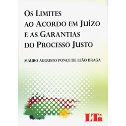 Limites ao Acordo em Juízo e as Garantias do Processo Justo, Os