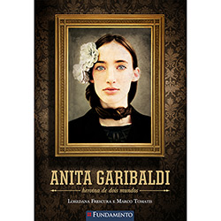 Anita Garibaldi: Heroína de Dois Mundos