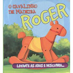Roger, o Cavalinho de Madeira - Coleção Esconde-esconde os Brinquedos