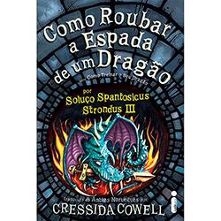 Como Roubar a Espada de um Dragão - Série Como Treinar o Seu Dragão