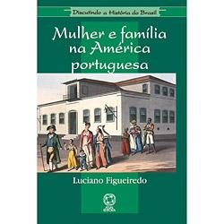 Discutindo a História - Mulher e Família na América Portuguesa - Luciano Figuereido