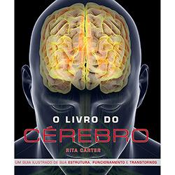 Livro do Cérebro, O: um Guia Ilustrado de Sua Estrutura, Funcionamento e Transtornos (2012 - Edição 1)
