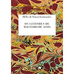 Os Leitores de Machado de Assis - Hélio de Seixas Guimarães
