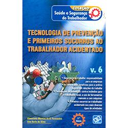Tecnologia de Prevenção e Primeiros Socorros ao Trabalhador Acidentado - Vol. 6
