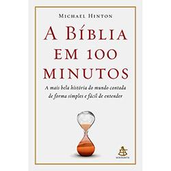 Bíblia em 100 Minutos, A: a Mais Bela História do Mundo Contada de Forma Simples e Fácil de Entender