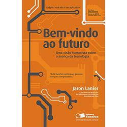 Bem-vindo ao Futuro: uma Visão Humanista Sobre o Avanço da Tecnologia