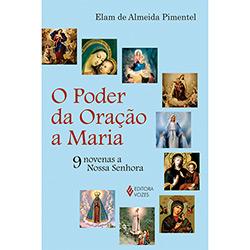 Poder da Oração a Maria, O: 9 Novenas a Nossa Senhora