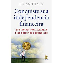 Conquiste Sua Independência Financeira: 21 Segredos para Alcançar Seus Objetivos e Enriquecer