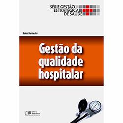 Gestão da Qualidade Hospitalar - Série Gestão Estratégica de Saúde (2013 - Edição 1)