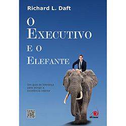 Executivo e o Elefante, O: um Guia de Liderança para Atingir a Excelência Interior