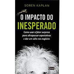 Impacto do Inesperado, O: Como Usar o Fator Surpresa para Ultrapassar Expectativas e Dar um Salto