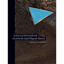 Eco e a Tecnociência na Arte de José Wagner Garcia, A