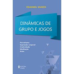 Dinâmicas de Grupo e Jogos - Psicodrama, Expressão Corporal, Criatividade Meditação e Artes (2012 - Edição 1)