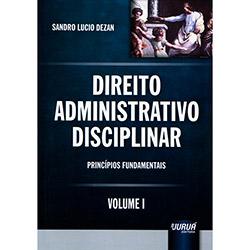 Direito Administrativo Disciplinar: Princípios Fundamentais Vol. 1 (2013)
