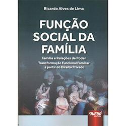 Funcão Social da Família: Família e Realixzacões do Poder Transformacão Funcional Familiar Apartir do Direito Privado (2013 - Edição 1)