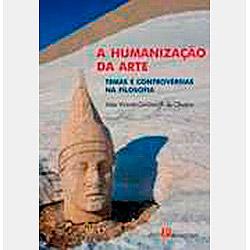 Humanizacao da Arte: Temas e Controversias da Filosofia, A