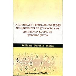 Imunidade Tributária do Icms Mas Entidades de Educação e de Assistência Social do Terceiro Setor, a (2013 - Edição 1)