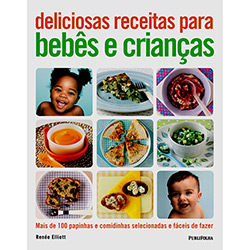 Deliciosas Receitas para Bebês e Crianças - Mais de 0 Papinhas e Comidinhas Selecionadas e Fáceis de Fazer