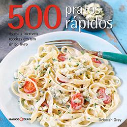 500 Pratos Rápidos: as Mais Incríveis Receitas em um Único Livro