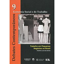 Debates Contemporâneos: Trabalho em Pequenos Negócios no Brasil - Vol.9