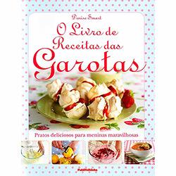 Livro de Receitas das Garotas, O: Pratos Deliciosos para Meninas Maravilhosas