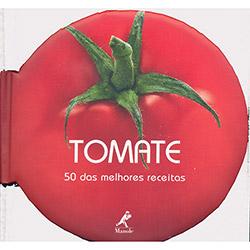 Tomate: 50 das Melhores Receitas
