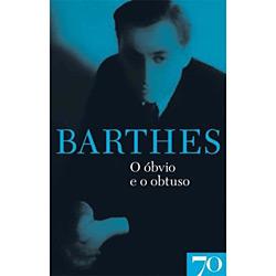 O Óbvio e o Obtuso - Coleção Obras de Roland Barthes