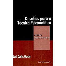 Desafios para a Tecnica Psicanalitica - Col. Clinica Psicanalitica