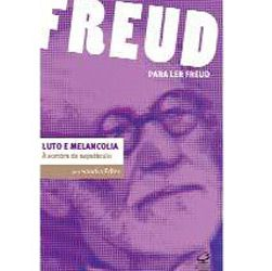 Luto e Melancolia - a Sombra do Espetaculo - Col. para Ler Freud