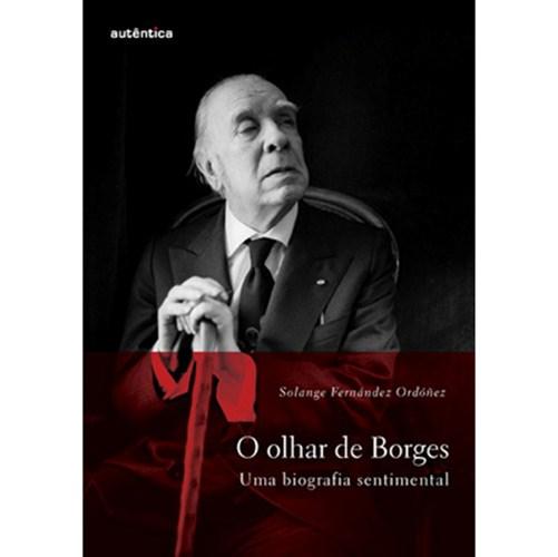 Olhar de Borges, o - uma Biografia Sentimental