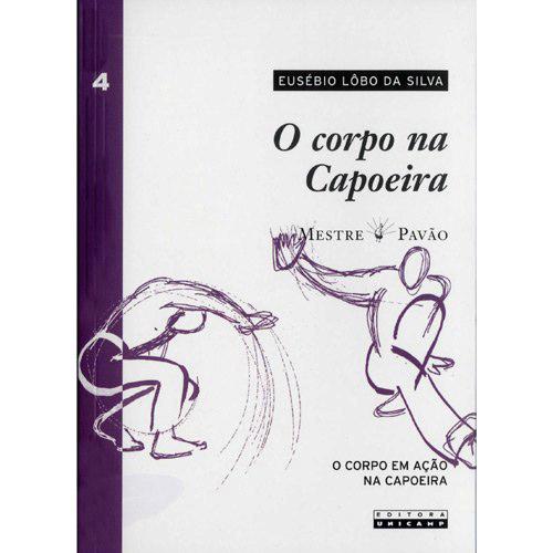 Corpo na Capoeira, o - o Corpo em Acao na Capoeira - Vol. 4