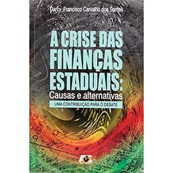 A Crise das Finanças Estaduais: Causas e Alternativas, uma Contribuição para o Debate - Darcy Francisco Carvalho dos Santosa Crise das