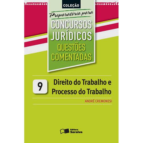 Direito do Trabalho e Processo do Trabalho: Questões Comentadas - Coleção Preparatória para Concursos Jurídicos - Vol.9