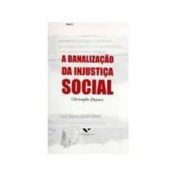 Banalizacao da Injustica Social, A
